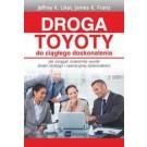 Droga Toyoty do ciągłego doskonalenia. Jak osiągać znakomite wyniki dzięki strategii i operacyjnej doskonałości